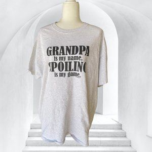'Grandpa Is My Name. SPOILING IS My Game' Tee